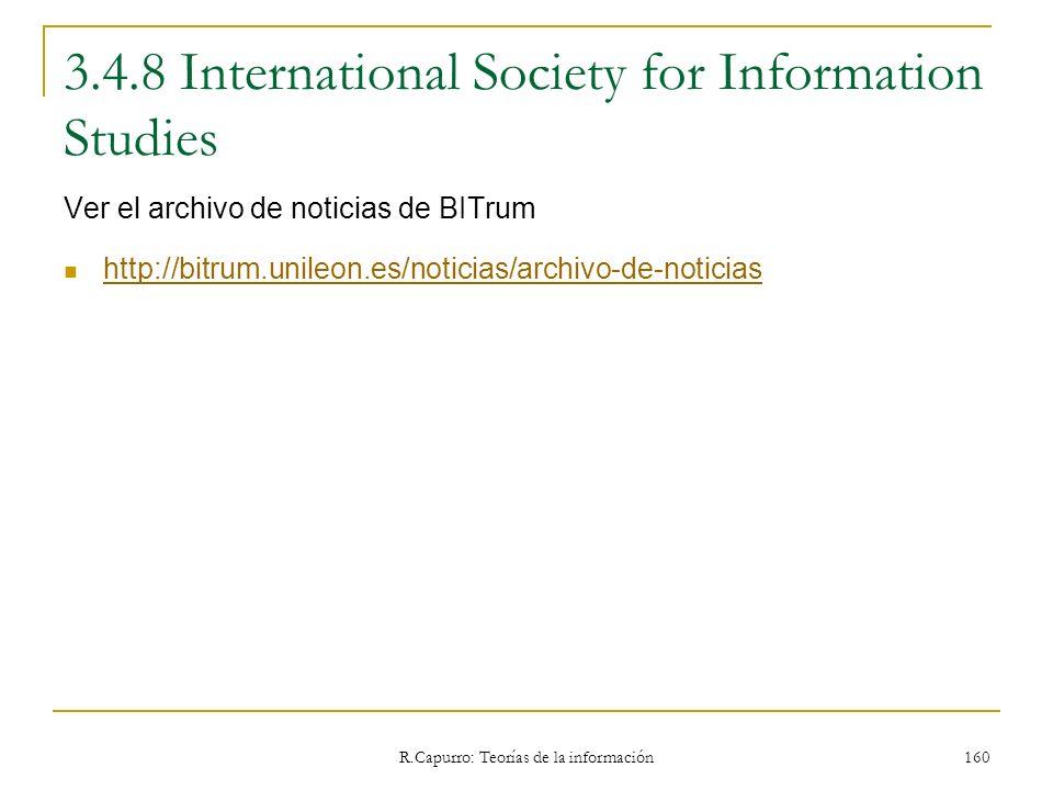 R.Capurro: Teorías de la información 160 3.4.8 International Society for Information Studies Ver el archivo de noticias de BITrum http://bitrum.unileo