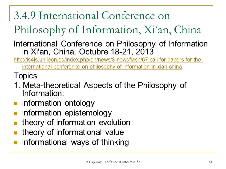 R.Capurro: Teorías de la información 161 3.4.9 International Conference on Philosophy of Information, Xian, China International Conference on Philosop