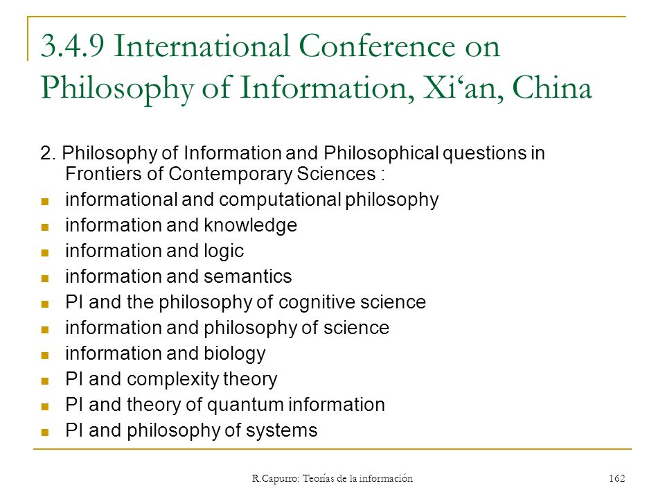 R.Capurro: Teorías de la información 162 3.4.9 International Conference on Philosophy of Information, Xian, China 2. Philosophy of Information and Phi