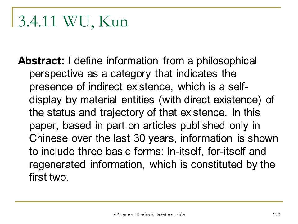 R.Capurro: Teorías de la información 170 3.4.11 WU, Kun Abstract: I define information from a philosophical perspective as a category that indicates t