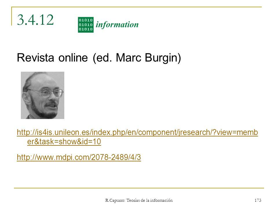 R.Capurro: Teorías de la información 173 3.4.12 Revista online (ed. Marc Burgin) http://is4is.unileon.es/index.php/en/component/jresearch/?view=memb e