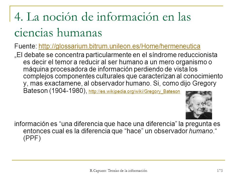R.Capurro: Teorías de la información 175 4. La noción de información en las ciencias humanas Fuente: http://glossarium.bitrum.unileon.es/Home/hermeneu