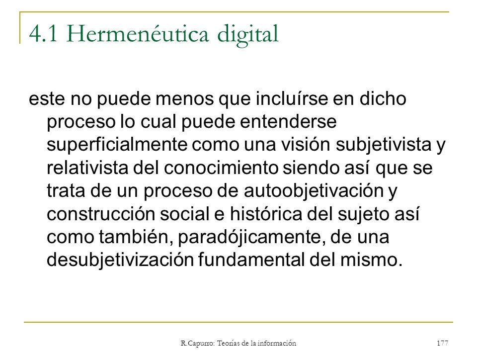 R.Capurro: Teorías de la información 177 4.1 Hermenéutica digital este no puede menos que incluírse en dicho proceso lo cual puede entenderse superfic