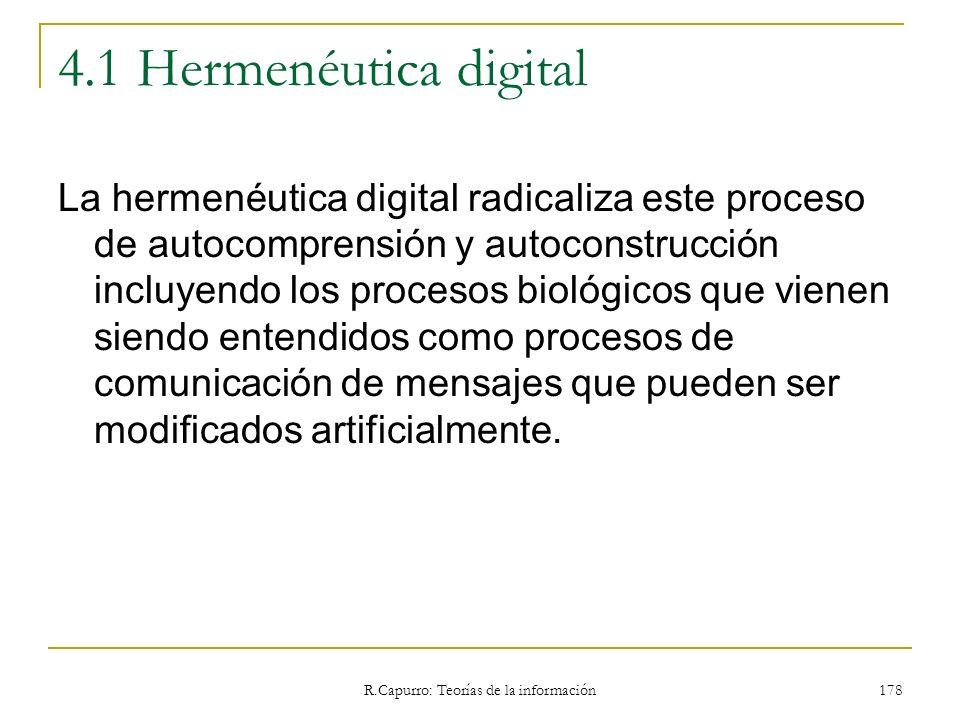 R.Capurro: Teorías de la información 178 4.1 Hermenéutica digital La hermenéutica digital radicaliza este proceso de autocomprensión y autoconstrucció