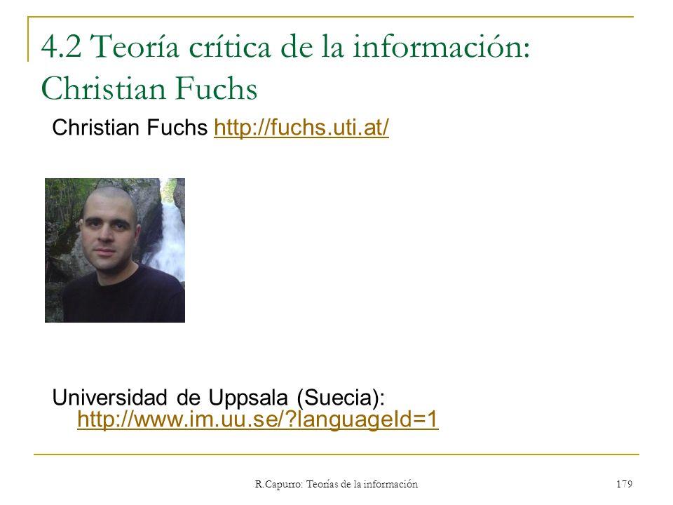 R.Capurro: Teorías de la información 179 4.2 Teoría crítica de la información: Christian Fuchs Christian Fuchs http://fuchs.uti.at/ http://fuchs.uti.a