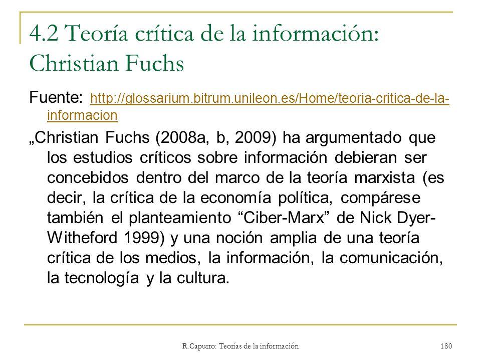 R.Capurro: Teorías de la información 180 4.2 Teoría crítica de la información: Christian Fuchs Fuente: http://glossarium.bitrum.unileon.es/Home/teoria