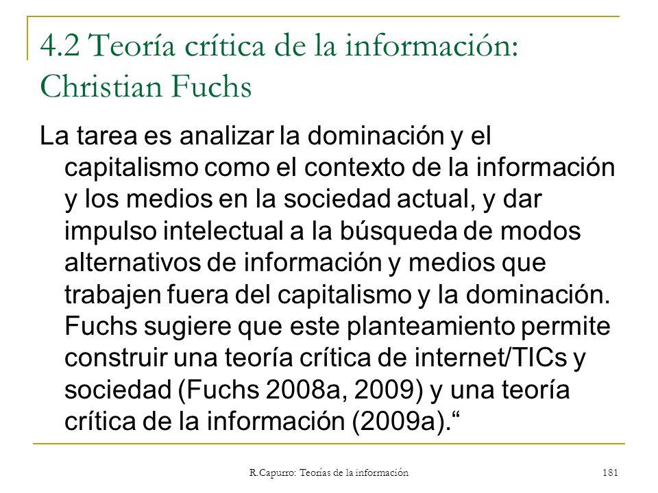 R.Capurro: Teorías de la información 181 4.2 Teoría crítica de la información: Christian Fuchs La tarea es analizar la dominación y el capitalismo com