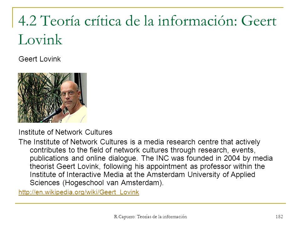 R.Capurro: Teorías de la información 182 4.2 Teoría crítica de la información: Geert Lovink Geert Lovink Institute of Network Cultures The Institute o