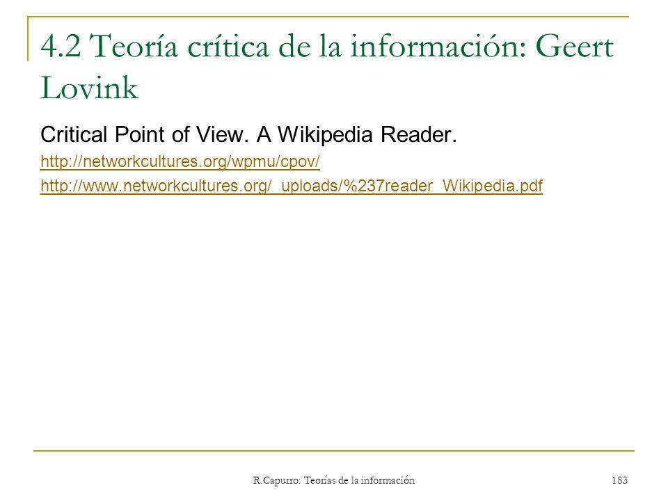 R.Capurro: Teorías de la información 183 4.2 Teoría crítica de la información: Geert Lovink Critical Point of View. A Wikipedia Reader. http://network