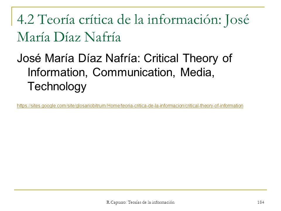 R.Capurro: Teorías de la información 184 4.2 Teoría crítica de la información: José María Díaz Nafría José María Díaz Nafría: Critical Theory of Infor