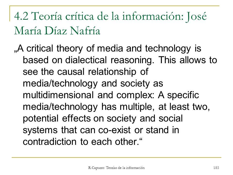 R.Capurro: Teorías de la información 185 4.2 Teoría crítica de la información: José María Díaz Nafría A critical theory of media and technology is bas