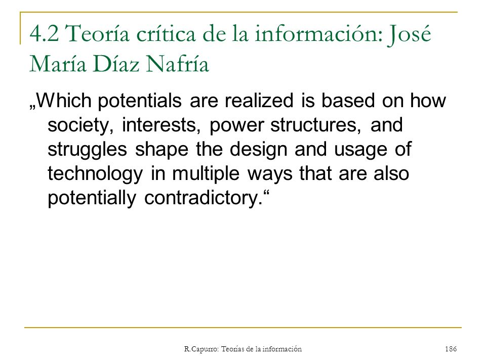 R.Capurro: Teorías de la información 186 4.2 Teoría crítica de la información: José María Díaz Nafría Which potentials are realized is based on how so