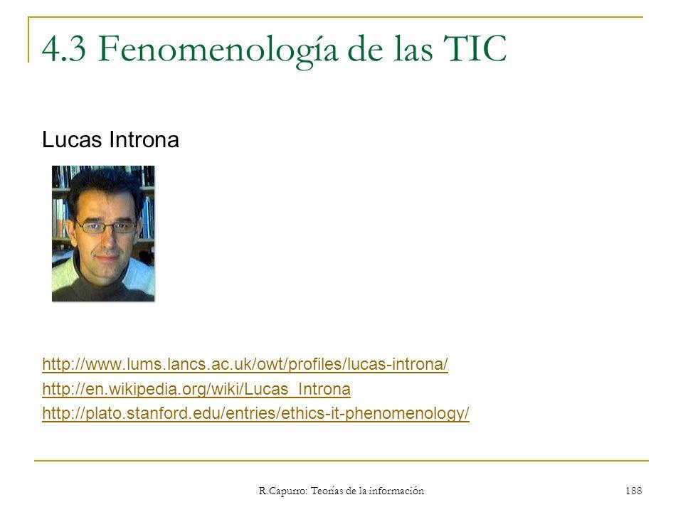 R.Capurro: Teorías de la información 188 4.3 Fenomenología de las TIC Lucas Introna http://www.lums.lancs.ac.uk/owt/profiles/lucas-introna/ http://en.