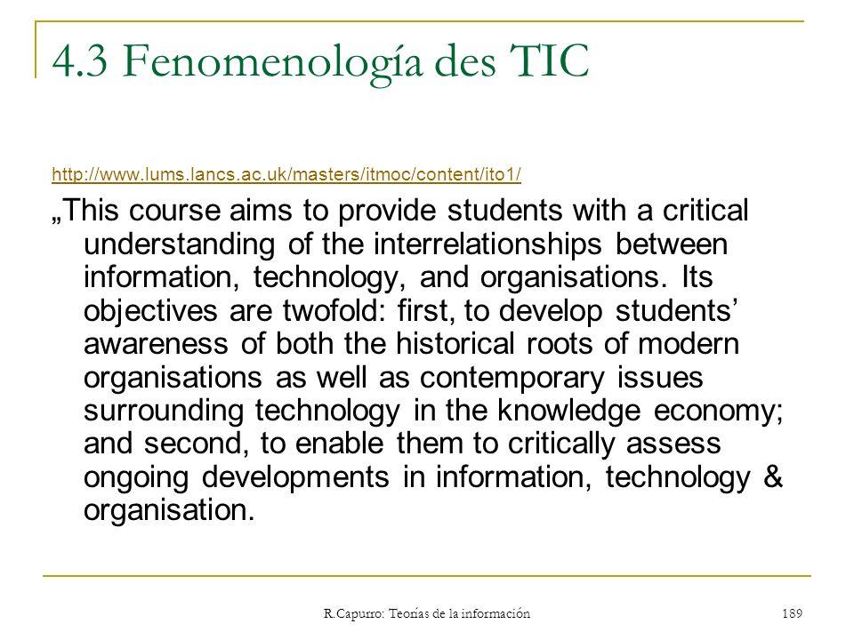R.Capurro: Teorías de la información 189 4.3 Fenomenología des TIC http://www.lums.lancs.ac.uk/masters/itmoc/content/ito1/ This course aims to provide