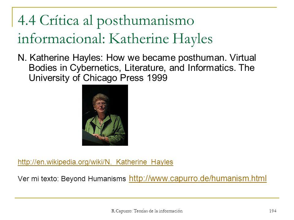 R.Capurro: Teorías de la información 194 4.4 Crítica al posthumanismo informacional: Katherine Hayles N. Katherine Hayles: How we became posthuman. Vi