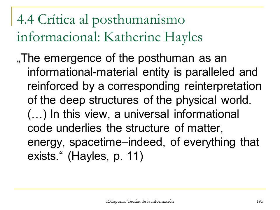 R.Capurro: Teorías de la información 195 4.4 Crítica al posthumanismo informacional: Katherine Hayles The emergence of the posthuman as an information