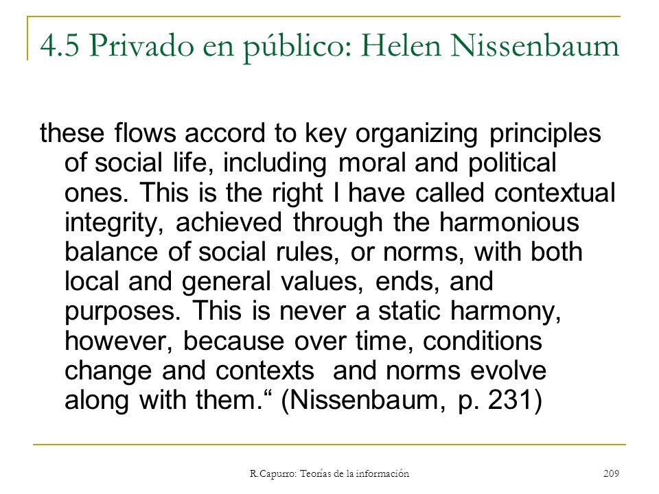 R.Capurro: Teorías de la información 209 4.5 Privado en público: Helen Nissenbaum these flows accord to key organizing principles of social life, incl