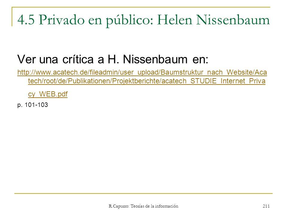 R.Capurro: Teorías de la información 211 4.5 Privado en público: Helen Nissenbaum Ver una crítica a H. Nissenbaum en: http://www.acatech.de/fileadmin/