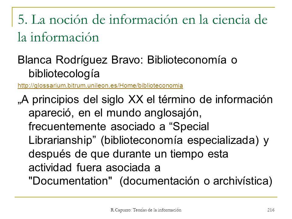 R.Capurro: Teorías de la información 216 5. La noción de información en la ciencia de la información Blanca Rodríguez Bravo: Biblioteconomía o bibliot