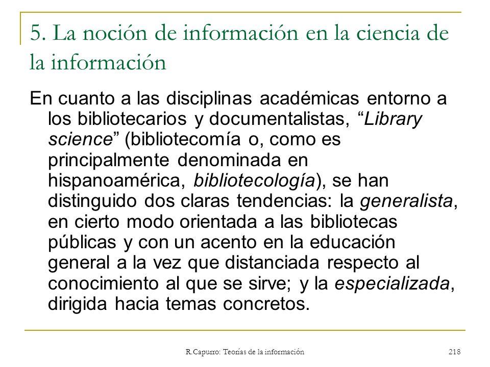 R.Capurro: Teorías de la información 218 5. La noción de información en la ciencia de la información En cuanto a las disciplinas académicas entorno a