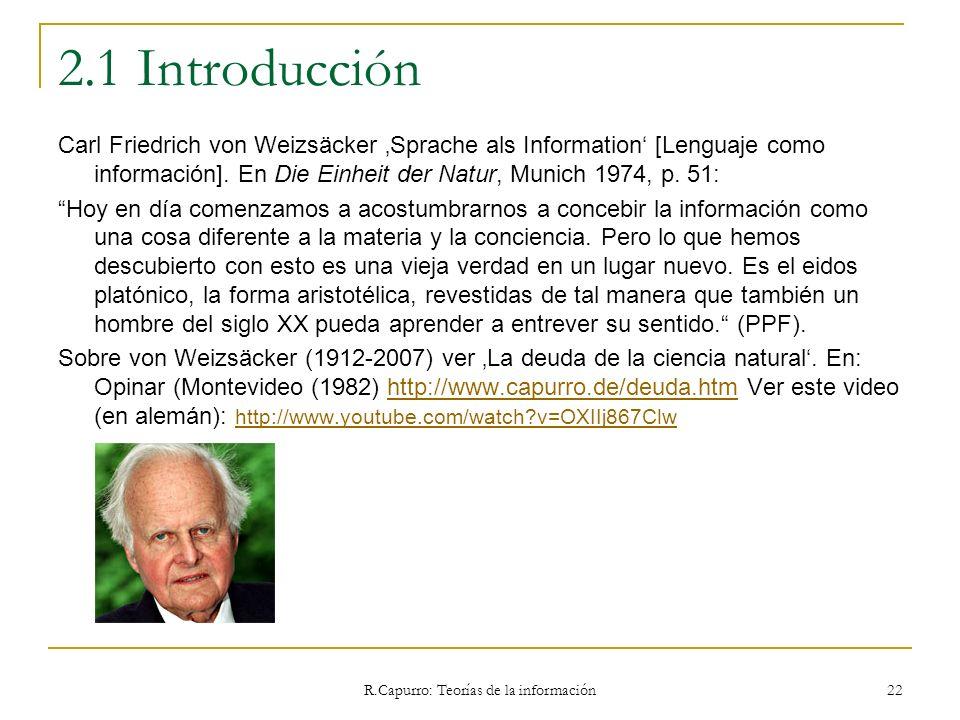 R.Capurro: Teorías de la información 22 2.1 Introducción Carl Friedrich von Weizsäcker Sprache als Information [Lenguaje como información]. En Die Ein