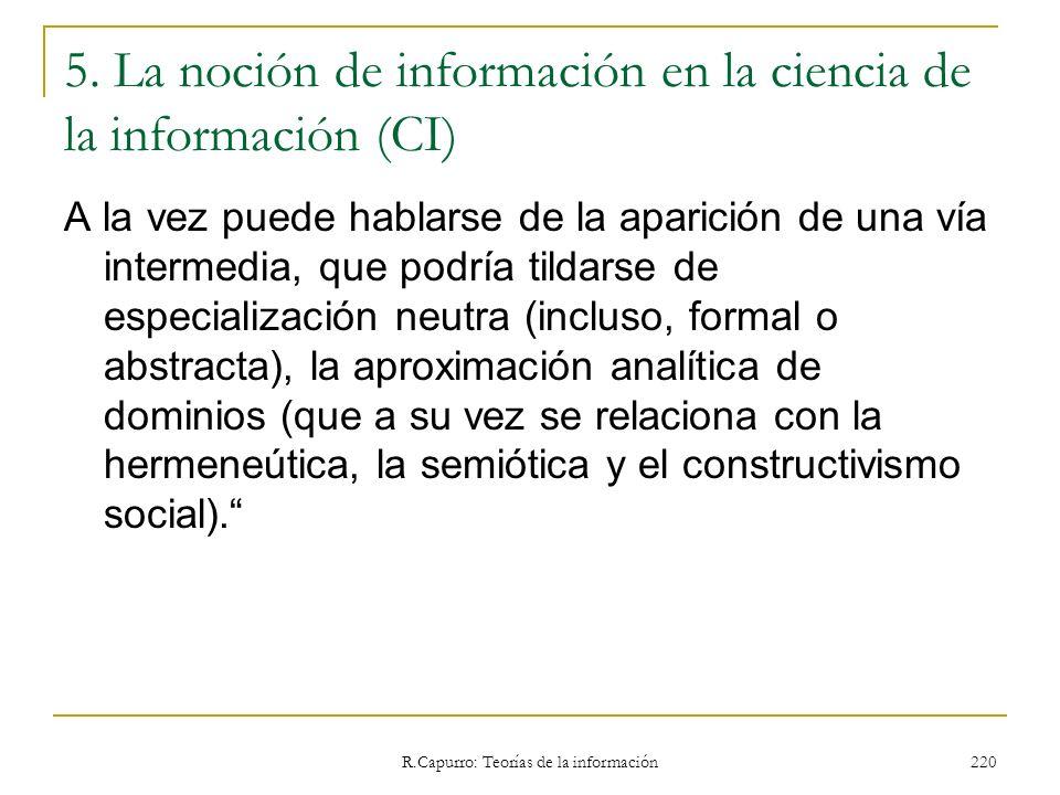R.Capurro: Teorías de la información 220 5. La noción de información en la ciencia de la información (CI) A la vez puede hablarse de la aparición de u