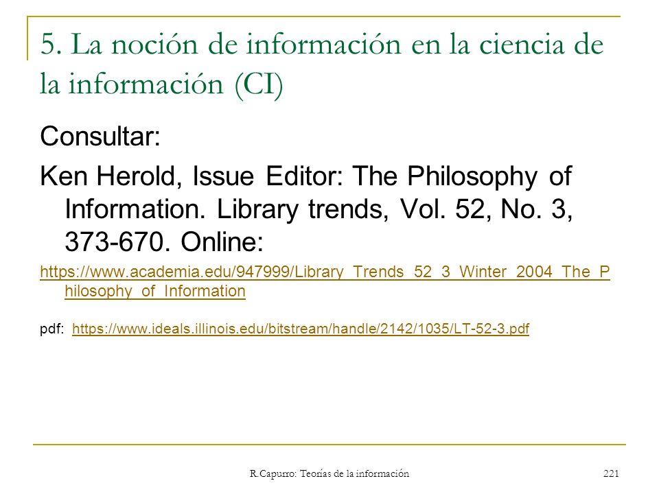 R.Capurro: Teorías de la información 221 5. La noción de información en la ciencia de la información (CI) Consultar: Ken Herold, Issue Editor: The Phi