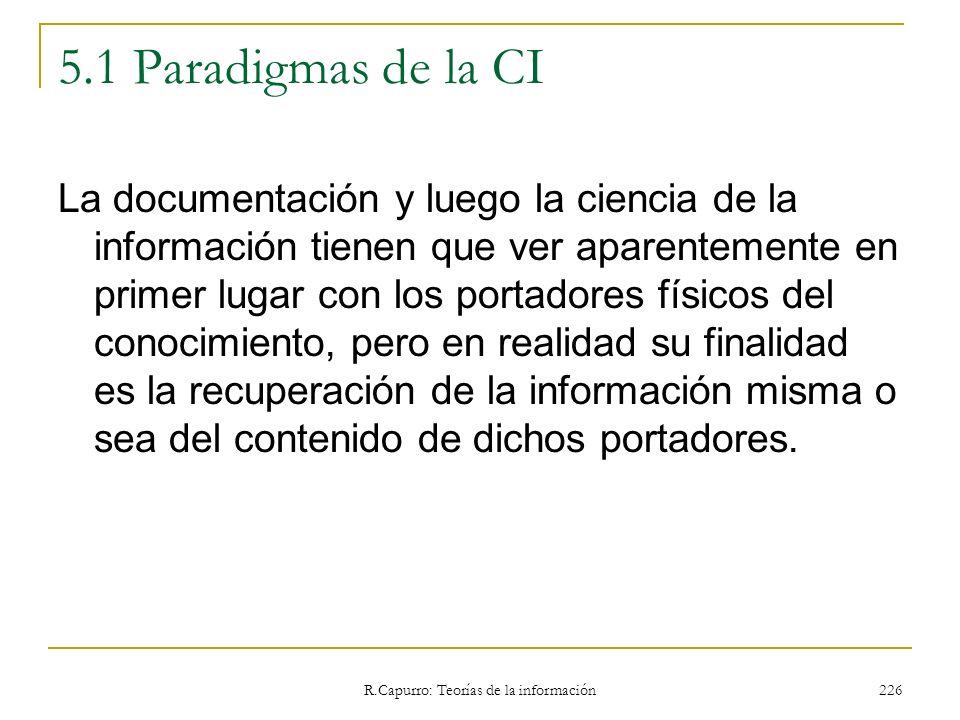 R.Capurro: Teorías de la información 226 5.1 Paradigmas de la CI La documentación y luego la ciencia de la información tienen que ver aparentemente en