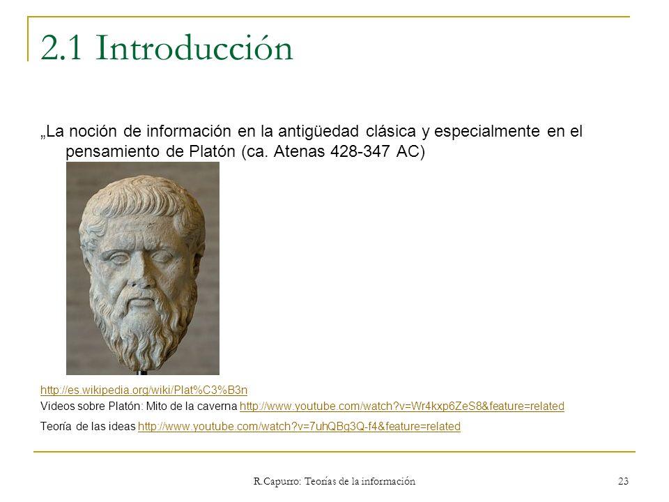 R.Capurro: Teorías de la información 23 2.1 Introducción La noción de información en la antigüedad clásica y especialmente en el pensamiento de Platón
