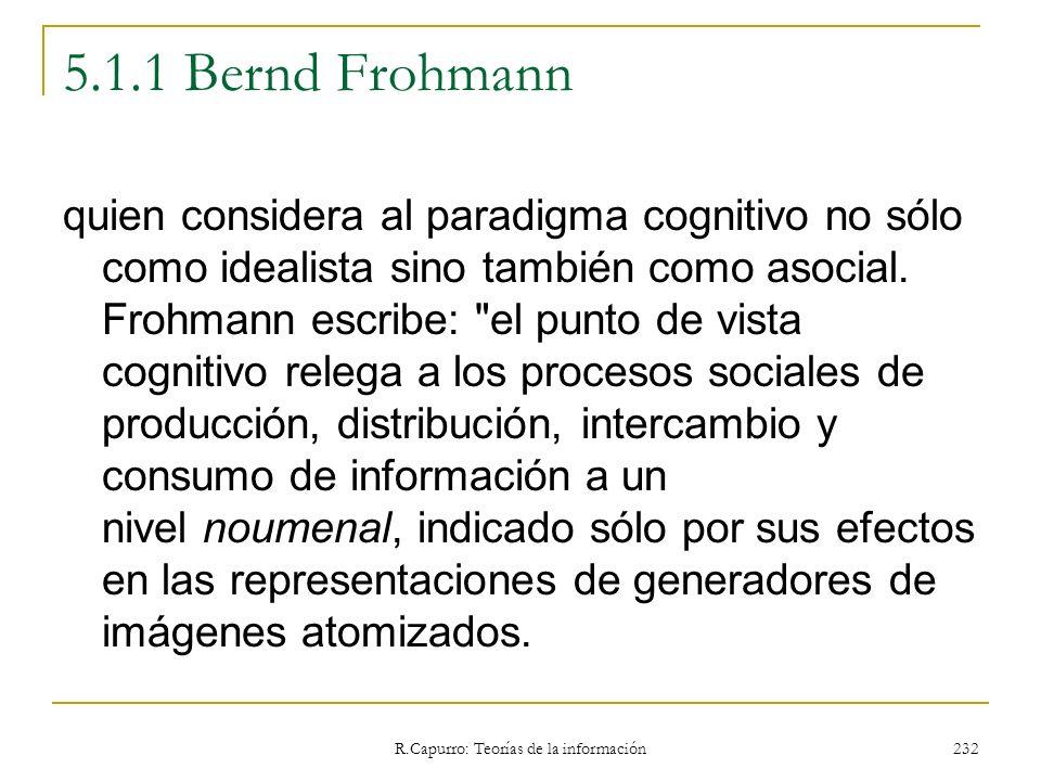 R.Capurro: Teorías de la información 232 5.1.1 Bernd Frohmann quien considera al paradigma cognitivo no sólo como idealista sino también como asocial.