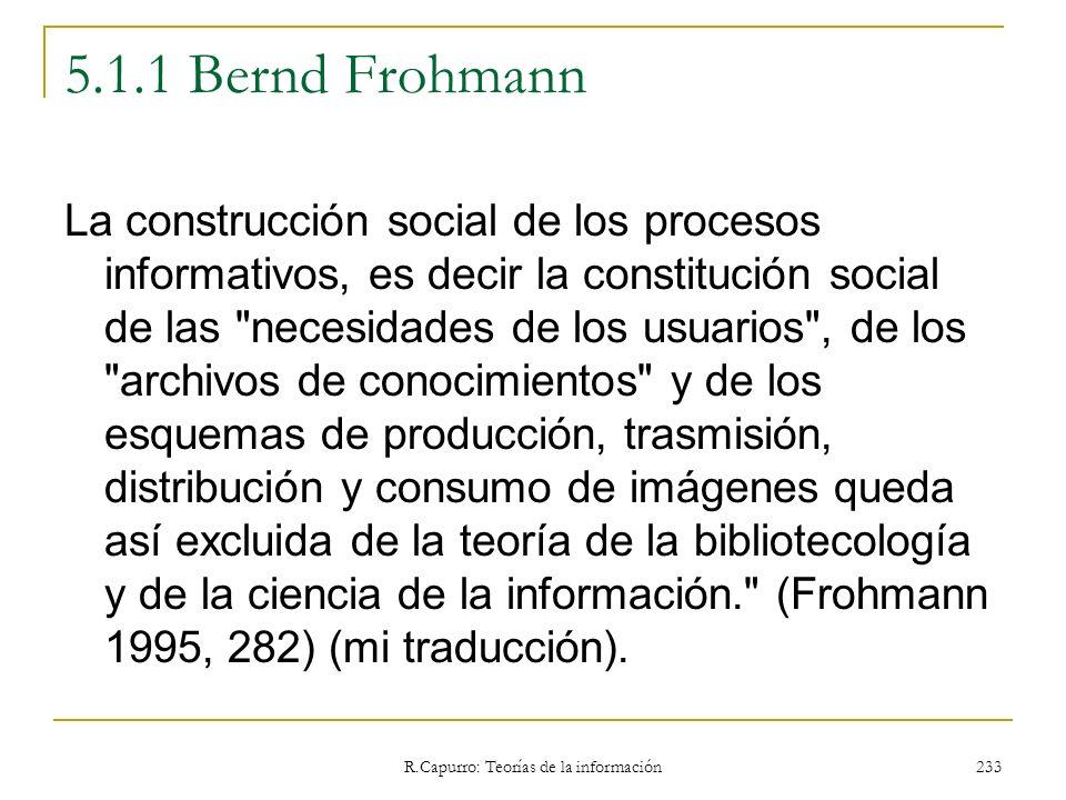 R.Capurro: Teorías de la información 233 5.1.1 Bernd Frohmann La construcción social de los procesos informativos, es decir la constitución social de