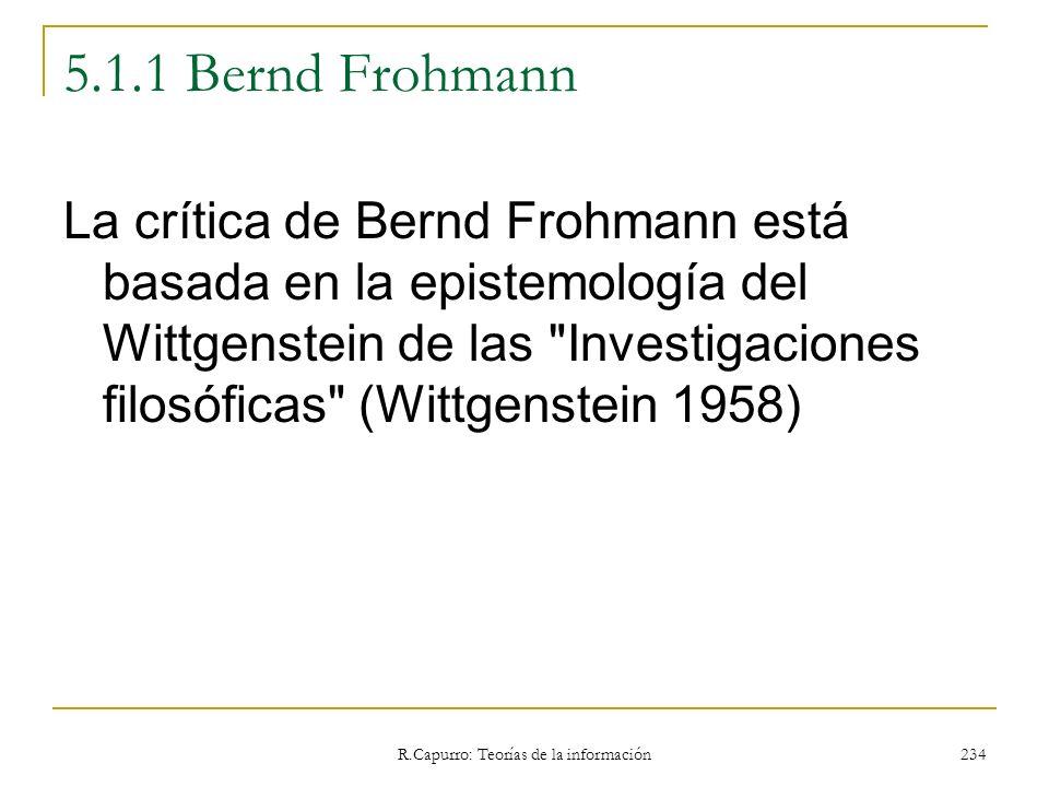 R.Capurro: Teorías de la información 234 5.1.1 Bernd Frohmann La crítica de Bernd Frohmann está basada en la epistemología del Wittgenstein de las