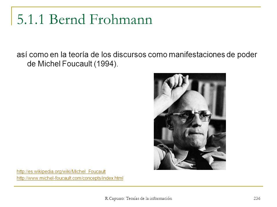 R.Capurro: Teorías de la información 236 5.1.1 Bernd Frohmann así como en la teoría de los discursos como manifestaciones de poder de Michel Foucault
