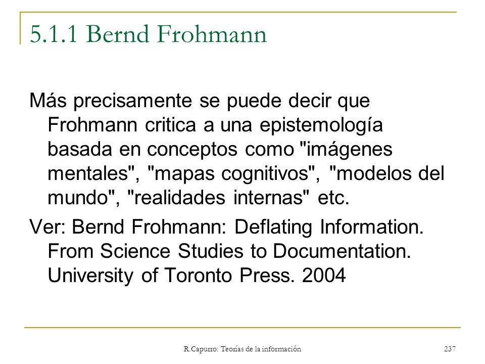 R.Capurro: Teorías de la información 237 5.1.1 Bernd Frohmann Más precisamente se puede decir que Frohmann critica a una epistemología basada en conce