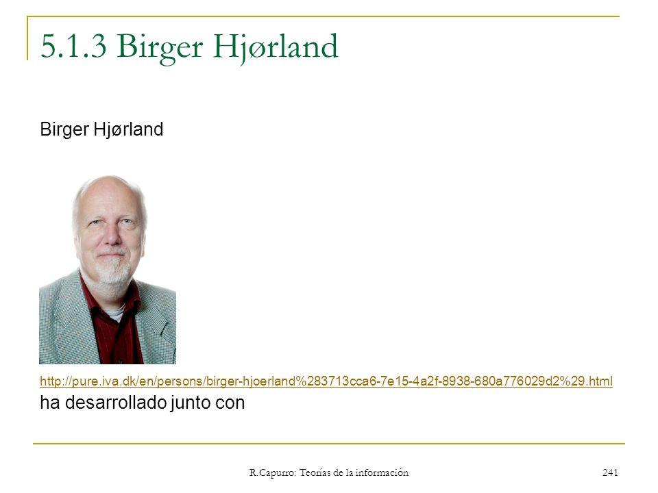 R.Capurro: Teorías de la información 241 5.1.3 Birger Hjørland Birger Hjørland http://pure.iva.dk/en/persons/birger-hjoerland%283713cca6-7e15-4a2f-893