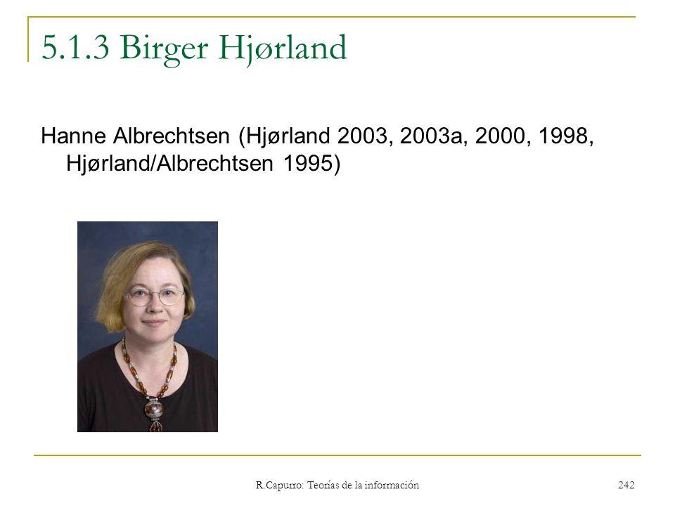 R.Capurro: Teorías de la información 242 5.1.3 Birger Hjørland Hanne Albrechtsen (Hjørland 2003, 2003a, 2000, 1998, Hjørland/Albrechtsen 1995)