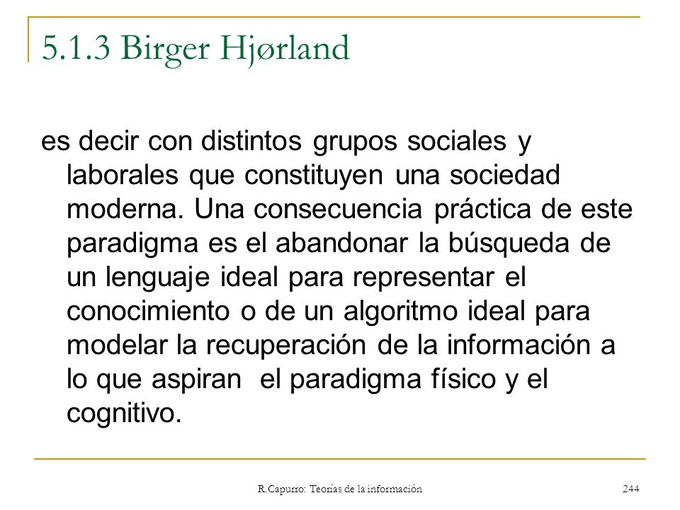 R.Capurro: Teorías de la información 244 5.1.3 Birger Hjørland es decir con distintos grupos sociales y laborales que constituyen una sociedad moderna