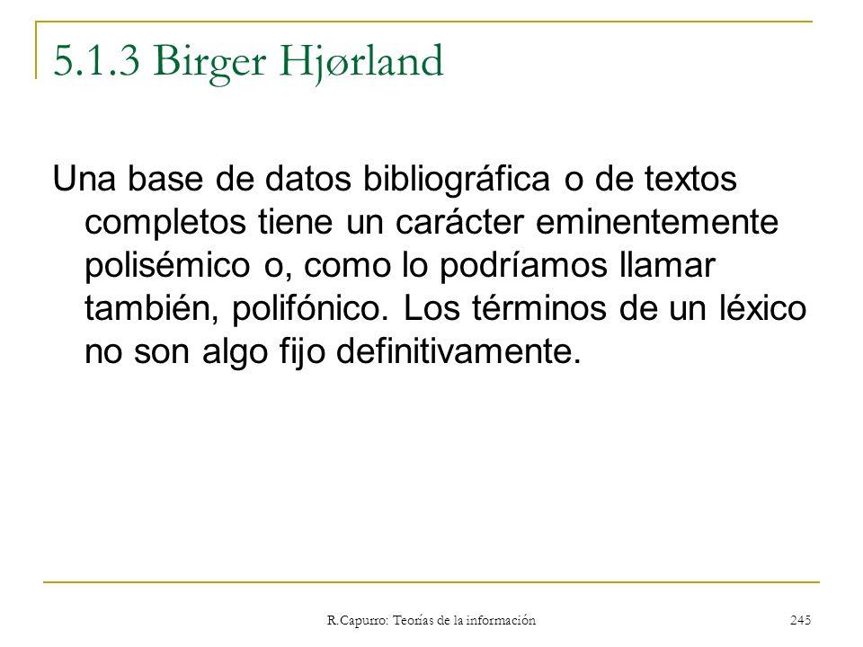R.Capurro: Teorías de la información 245 5.1.3 Birger Hjørland Una base de datos bibliográfica o de textos completos tiene un carácter eminentemente p