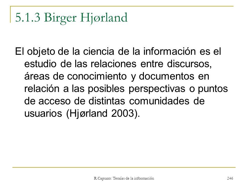 R.Capurro: Teorías de la información 246 5.1.3 Birger Hjørland El objeto de la ciencia de la información es el estudio de las relaciones entre discurs