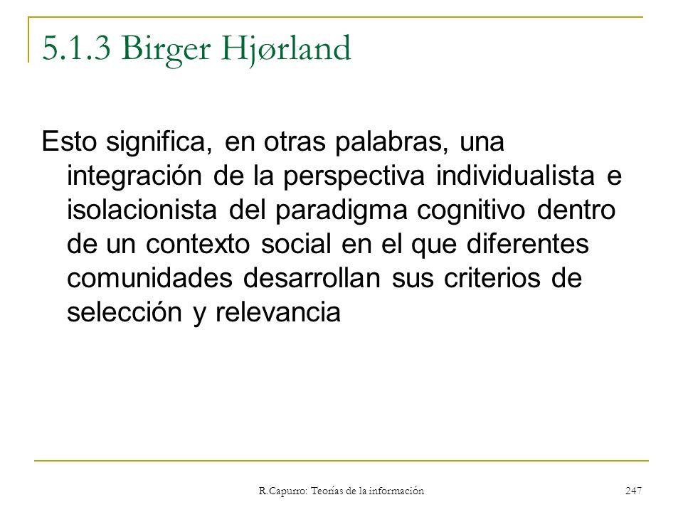 R.Capurro: Teorías de la información 247 5.1.3 Birger Hjørland Esto significa, en otras palabras, una integración de la perspectiva individualista e i