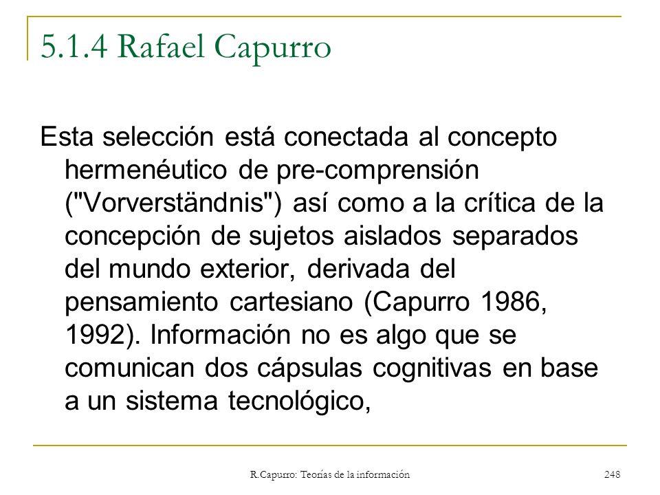 R.Capurro: Teorías de la información 248 5.1.4 Rafael Capurro Esta selección está conectada al concepto hermenéutico de pre-comprensión (