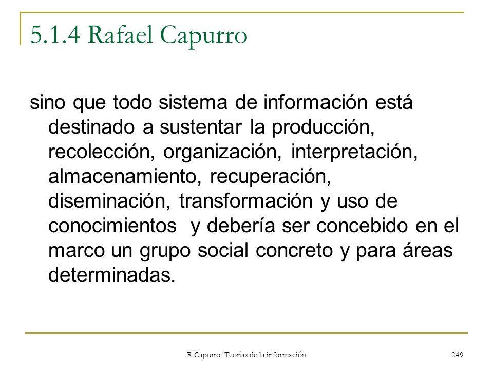 R.Capurro: Teorías de la información 249 5.1.4 Rafael Capurro sino que todo sistema de información está destinado a sustentar la producción, recolecci