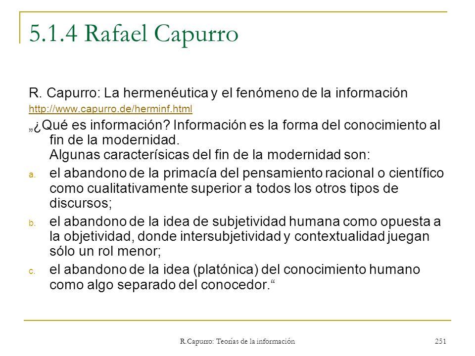 R.Capurro: Teorías de la información 251 5.1.4 Rafael Capurro R. Capurro: La hermenéutica y el fenómeno de la información http://www.capurro.de/hermin