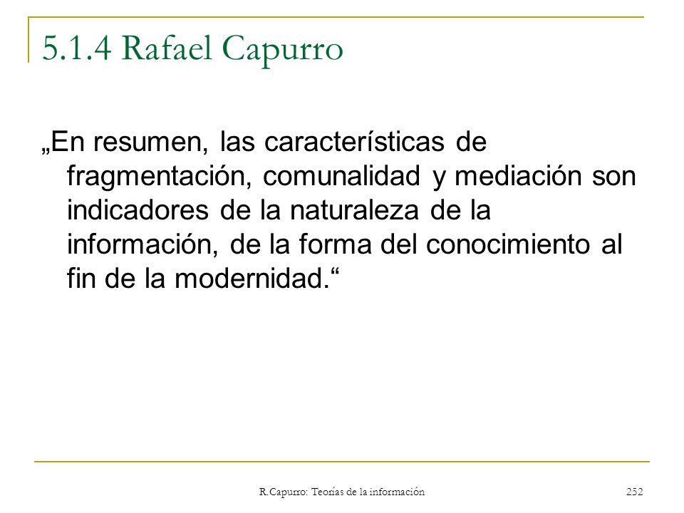 R.Capurro: Teorías de la información 252 5.1.4 Rafael Capurro En resumen, las características de fragmentación, comunalidad y mediación son indicadore