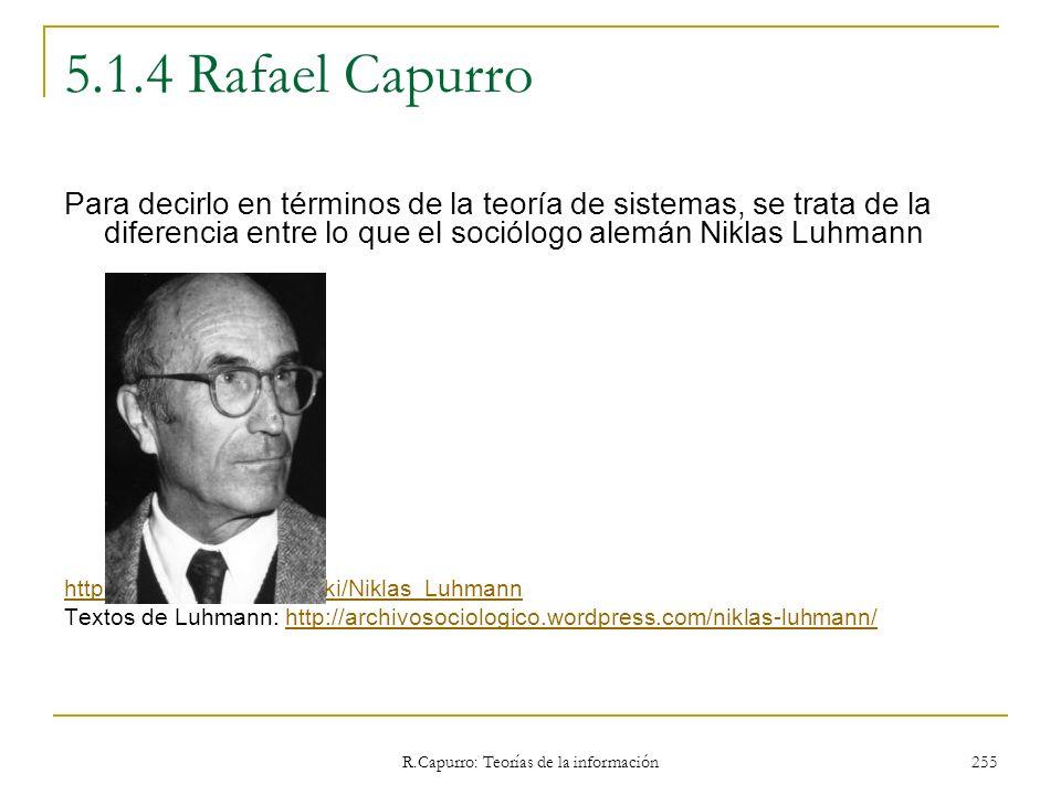 R.Capurro: Teorías de la información 255 5.1.4 Rafael Capurro Para decirlo en términos de la teoría de sistemas, se trata de la diferencia entre lo qu