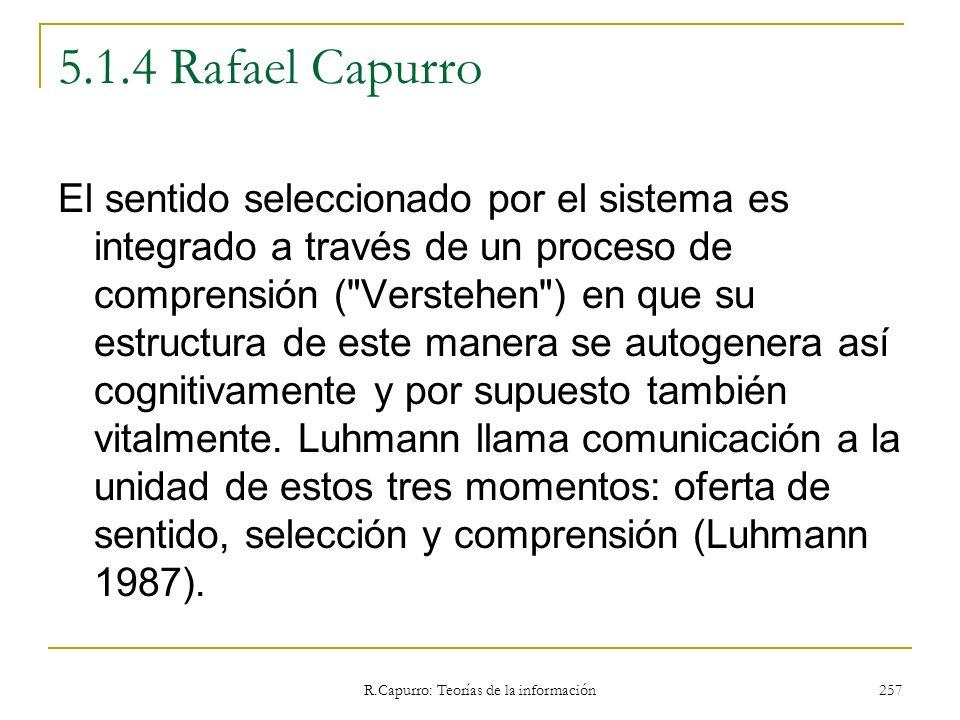 R.Capurro: Teorías de la información 257 5.1.4 Rafael Capurro El sentido seleccionado por el sistema es integrado a través de un proceso de comprensió