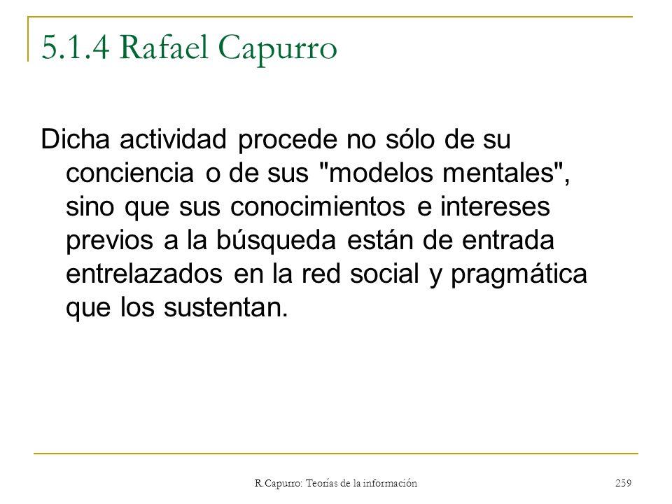 R.Capurro: Teorías de la información 259 5.1.4 Rafael Capurro Dicha actividad procede no sólo de su conciencia o de sus