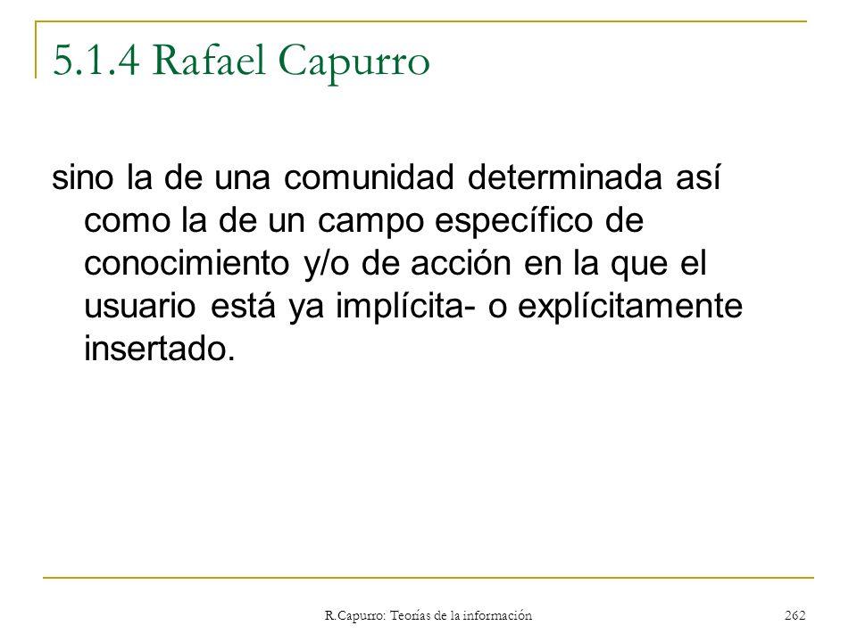 R.Capurro: Teorías de la información 262 5.1.4 Rafael Capurro sino la de una comunidad determinada así como la de un campo específico de conocimiento