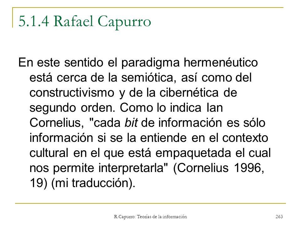 R.Capurro: Teorías de la información 263 5.1.4 Rafael Capurro En este sentido el paradigma hermenéutico está cerca de la semiótica, así como del const