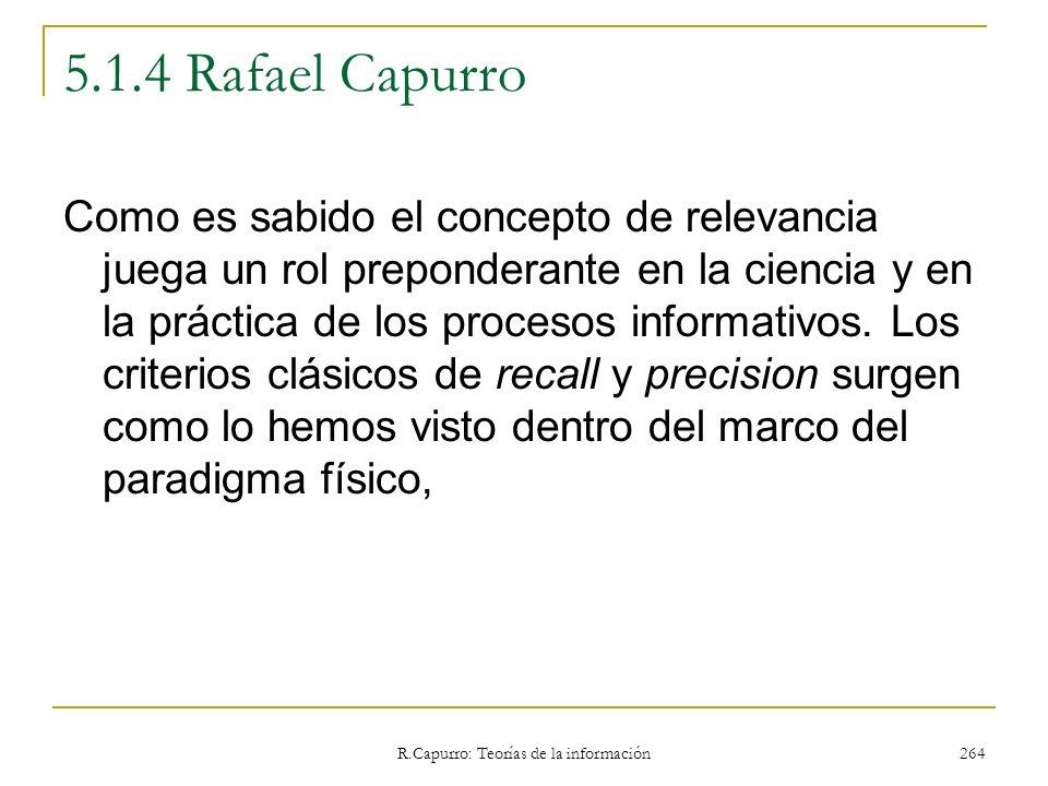 R.Capurro: Teorías de la información 264 5.1.4 Rafael Capurro Como es sabido el concepto de relevancia juega un rol preponderante en la ciencia y en l